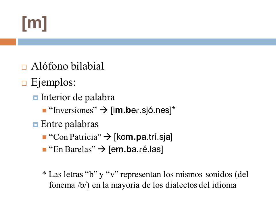 [m] Alófono bilabial Ejemplos: Interior de palabra Entre palabras